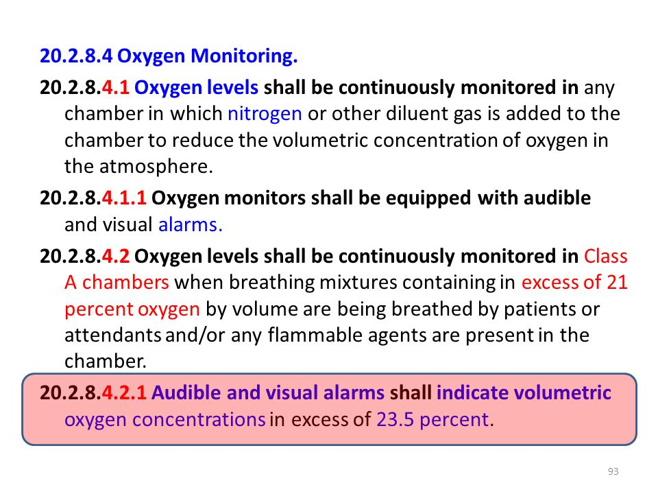 20.2.8.4 Oxygen Monitoring. 20.2.8.4.1 Oxygen levels shall be continuously monitored in any chamber in which nitrogen or other diluent gas is added to