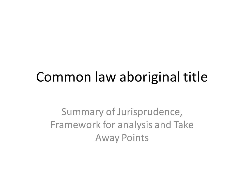 Common law aboriginal title Summary of Jurisprudence, Framework for analysis and Take Away Points