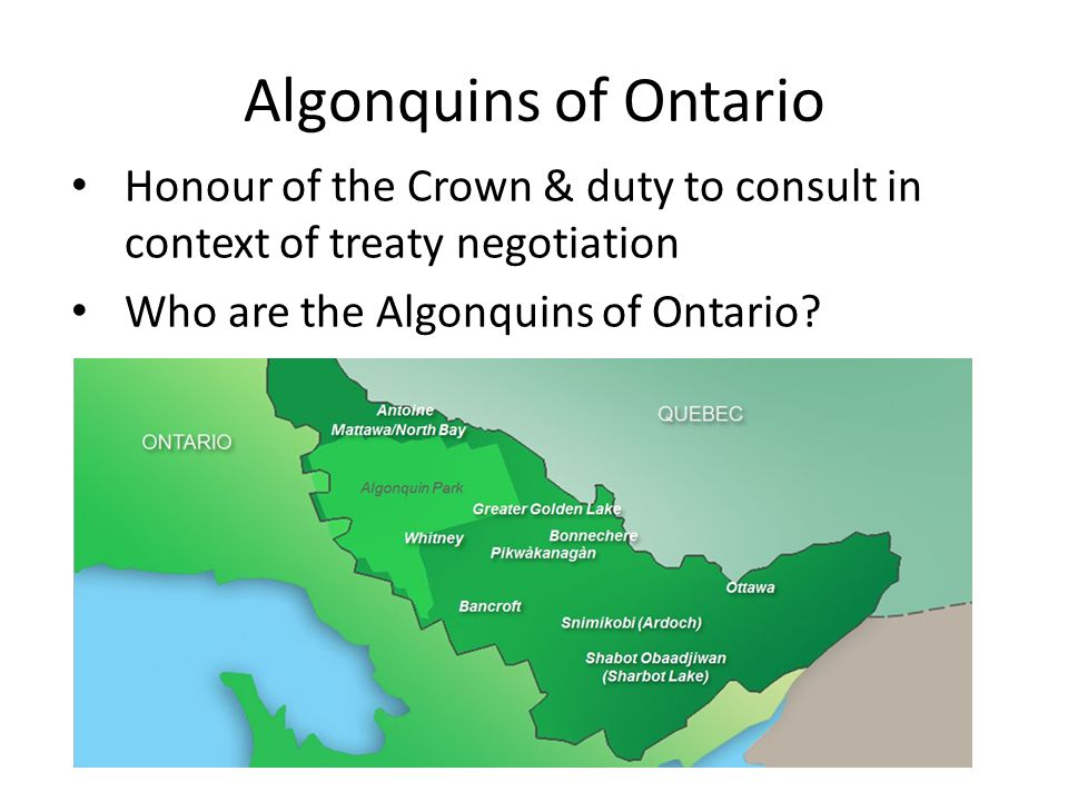 Algonquins of Ontario Honour of the Crown & duty to consult in context of treaty negotiation Who are the Algonquins of Ontario?