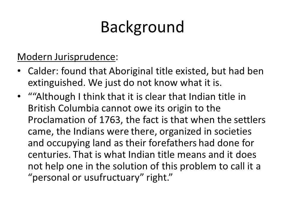 Part c) Proof of Aboriginal Title Up to the point of Delgamuukw, the court had recognised two elements to s.35: – 1) the occupation of land – 2) the prior social organization and distinctive cultures of aboriginal peoples on that land.