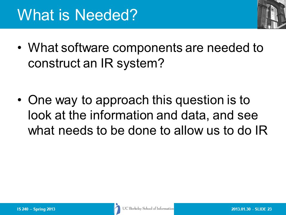 2013.01.30 - SLIDE 23IS 240 – Spring 2013 What is Needed.