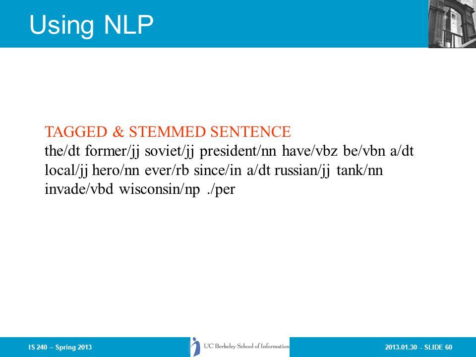2013.01.30 - SLIDE 60IS 240 – Spring 2013 Using NLP TAGGED & STEMMED SENTENCE the/dt former/jj soviet/jj president/nn have/vbz be/vbn a/dt local/jj hero/nn ever/rb since/in a/dt russian/jj tank/nn invade/vbd wisconsin/np./per