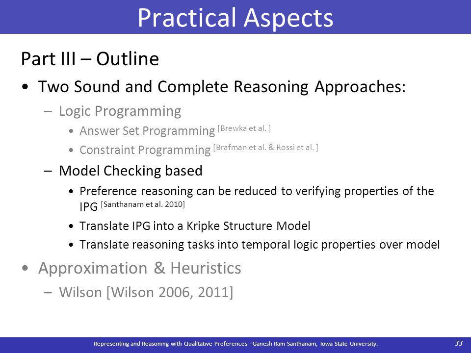 Practical Aspects Part III – Outline Two Sound and Complete Reasoning Approaches: –Logic Programming Answer Set Programming [Brewka et al.