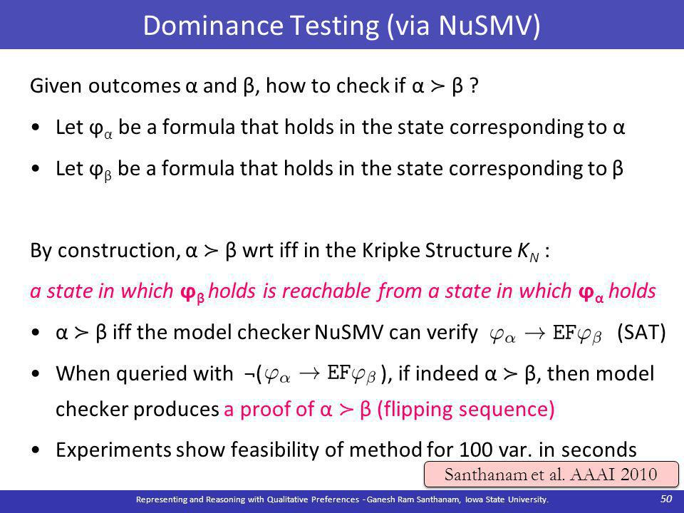 Dominance Testing (via NuSMV) Given outcomes α and β, how to check if α ≻ β .