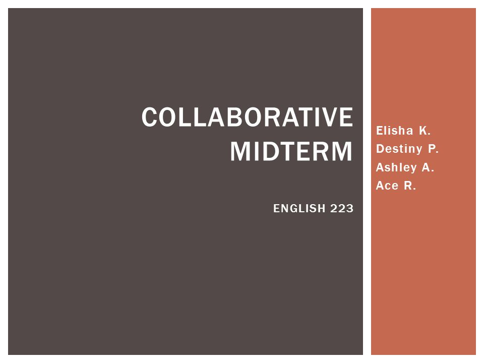 Elisha K. Destiny P. Ashley A. Ace R. COLLABORATIVE MIDTERM ENGLISH 223