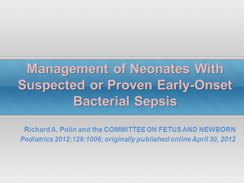Richard A. Polin and the COMMITTEE ON FETUS AND NEWBORN Pediatrics 2012;129;1006; originally published online April 30, 2012 Management of Neonates Wi