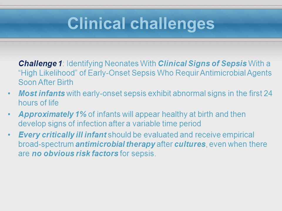 "Clinical challenges Challenge 1: Identifying Neonates With Clinical Signs of Sepsis With a ""High Likelihood"" of Early-Onset Sepsis Who Requir Antimicr"