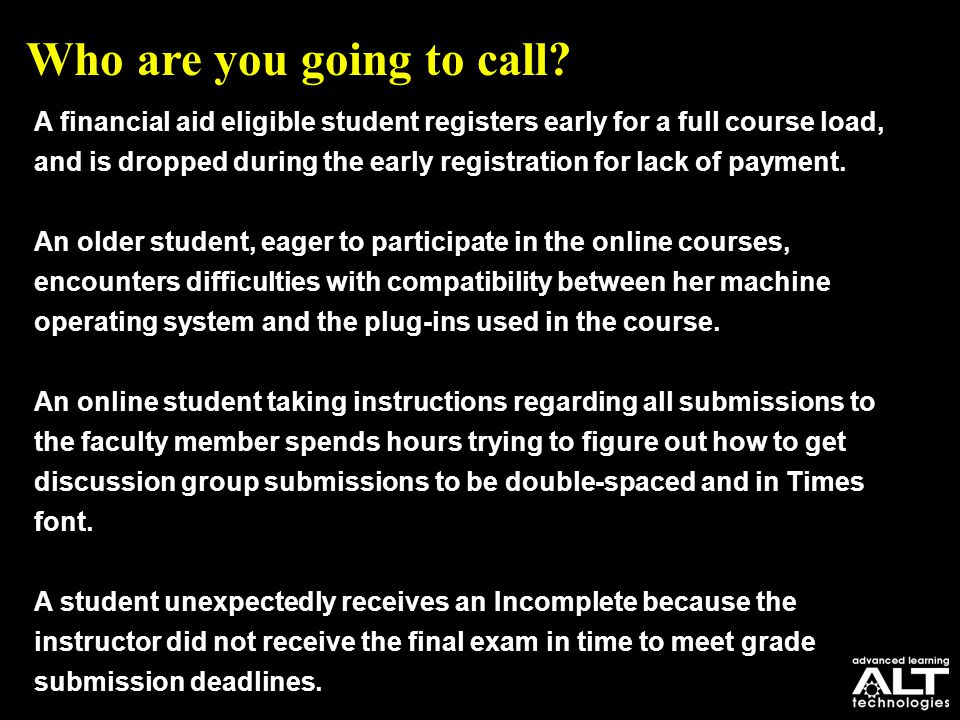 Who are you going to call? A financial aid eligible student registers early for a full course load, and is dropped during the early registration for l