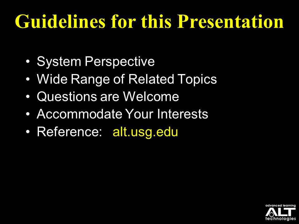 Guidelines for this Presentation System Perspective Wide Range of Related Topics Questions are Welcome Accommodate Your Interests Reference: alt.usg.e
