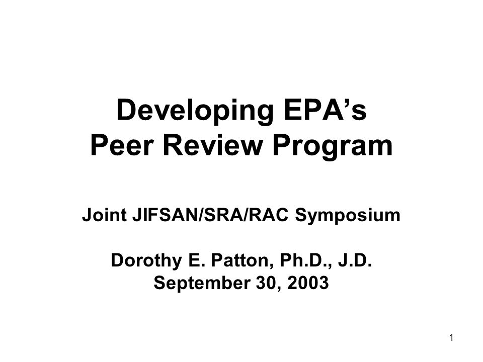 1 Developing EPA's Peer Review Program Joint JIFSAN/SRA/RAC Symposium Dorothy E.
