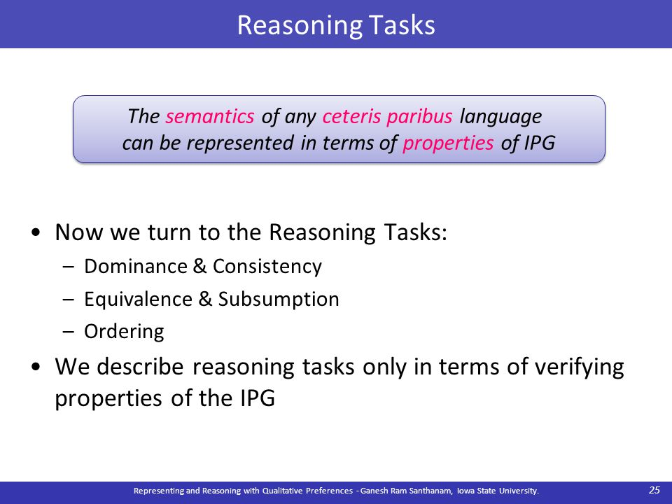 Reasoning Tasks Now we turn to the Reasoning Tasks: –Dominance & Consistency –Equivalence & Subsumption –Ordering We describe reasoning tasks only in