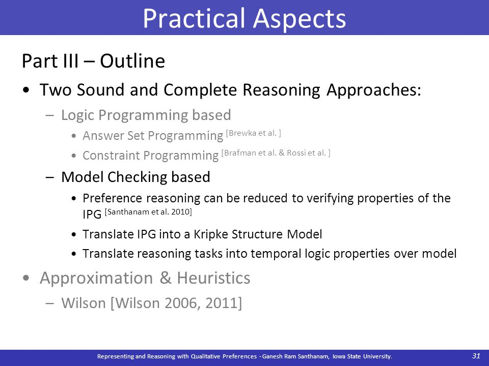 Practical Aspects Part III – Outline Two Sound and Complete Reasoning Approaches: –Logic Programming based Answer Set Programming [Brewka et al. ] Con