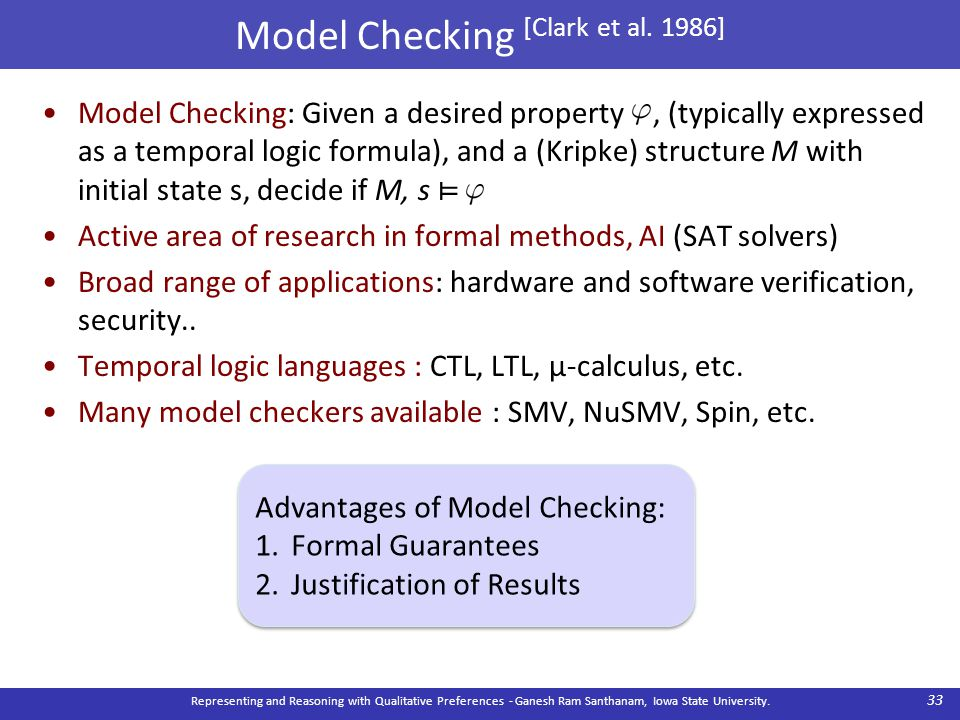Model Checking [Clark et al. 1986] Model Checking: Given a desired property, (typically expressed as a temporal logic formula), and a (Kripke) structu
