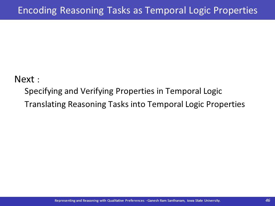 Encoding Reasoning Tasks as Temporal Logic Properties Next : Specifying and Verifying Properties in Temporal Logic Translating Reasoning Tasks into Te