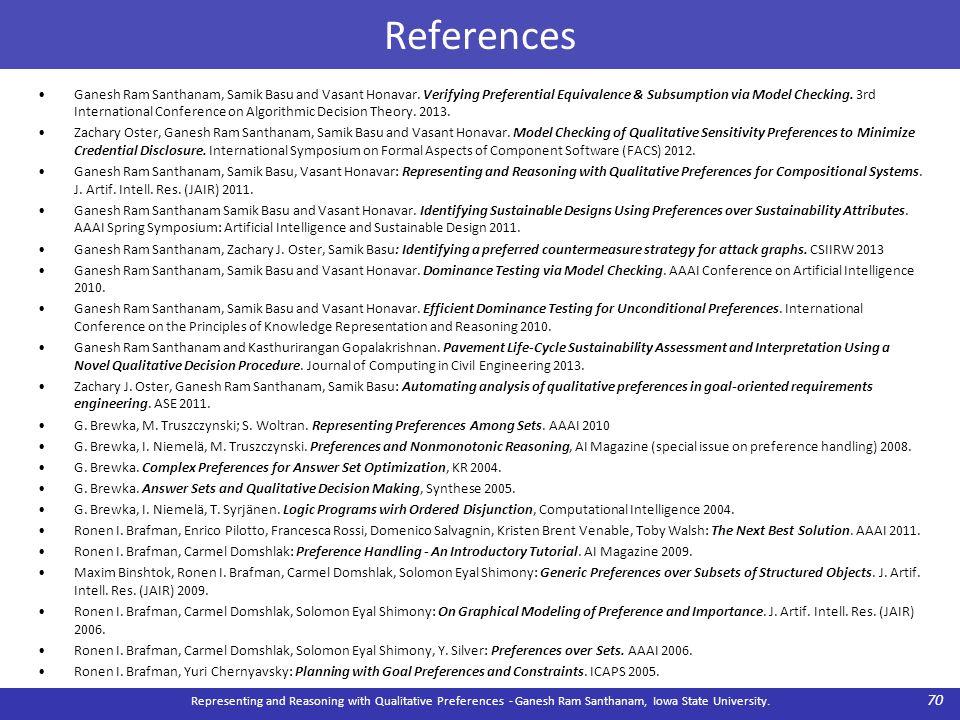 References Representing and Reasoning with Qualitative Preferences - Ganesh Ram Santhanam, Iowa State University. 70 Ganesh Ram Santhanam, Samik Basu