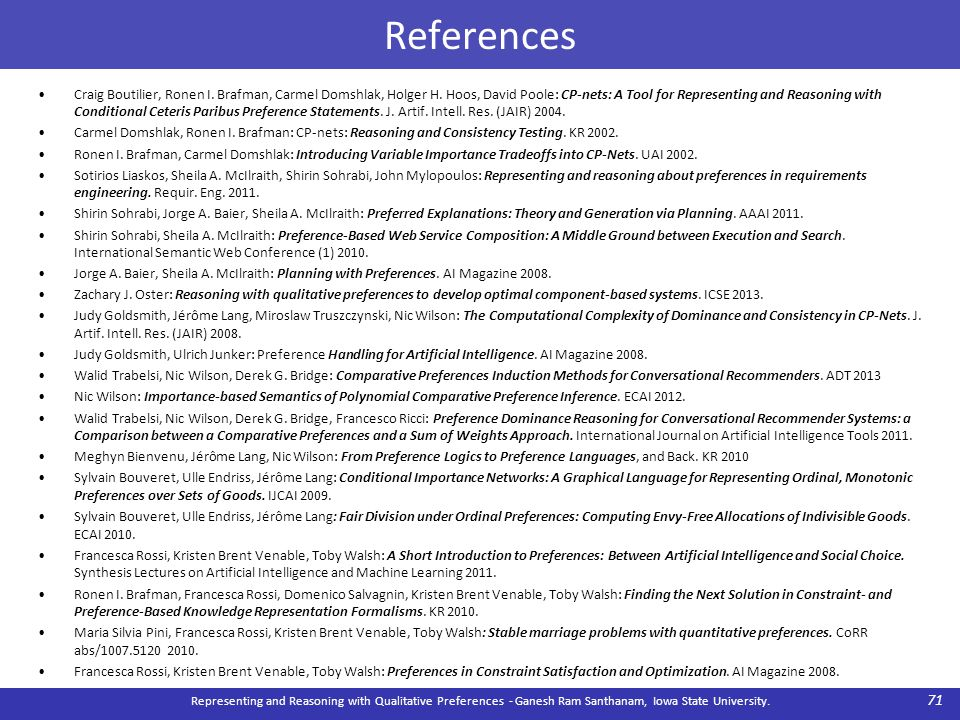 References Representing and Reasoning with Qualitative Preferences - Ganesh Ram Santhanam, Iowa State University. 71 Craig Boutilier, Ronen I. Brafman
