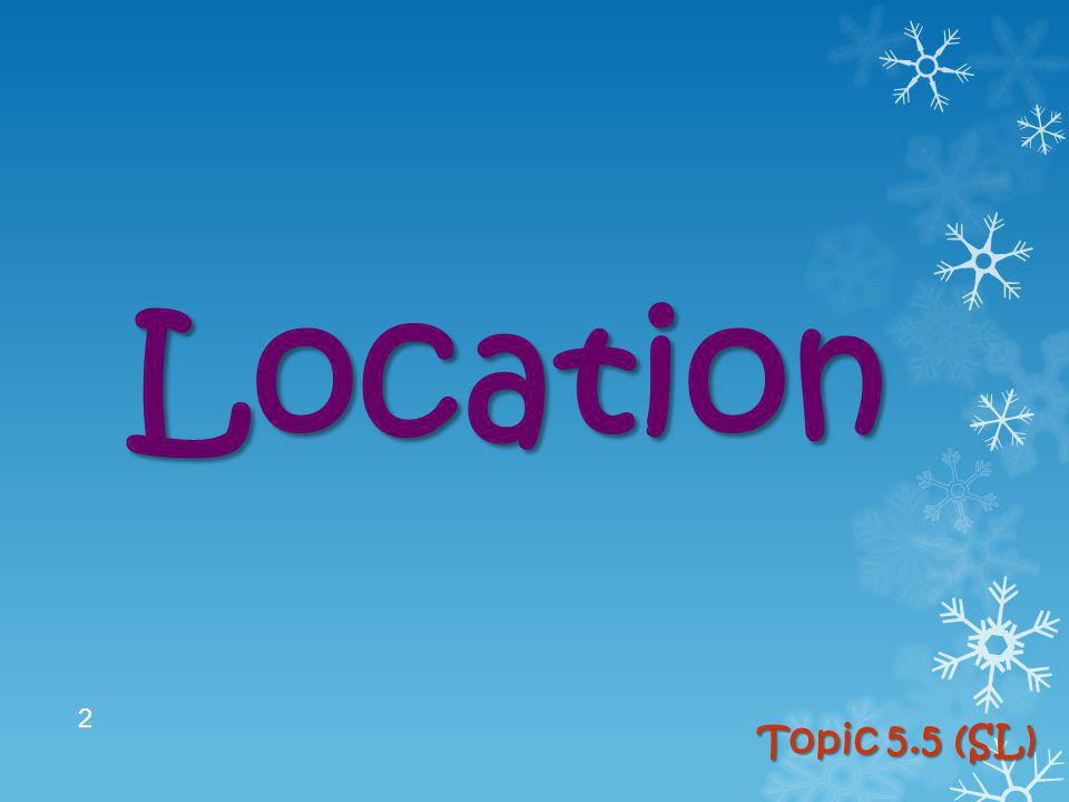 Location Topic 5.5 (SL) 2
