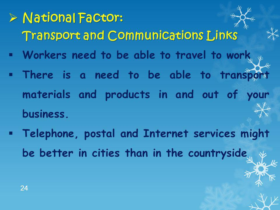  National Factor: Transport and Communications Links  Workers need to be able to travel to work  There is a need to be able to transport materials