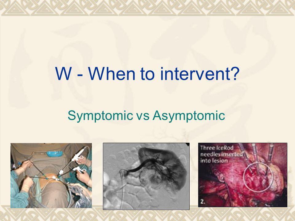 W - When to intervent Symptomic vs Asymptomic