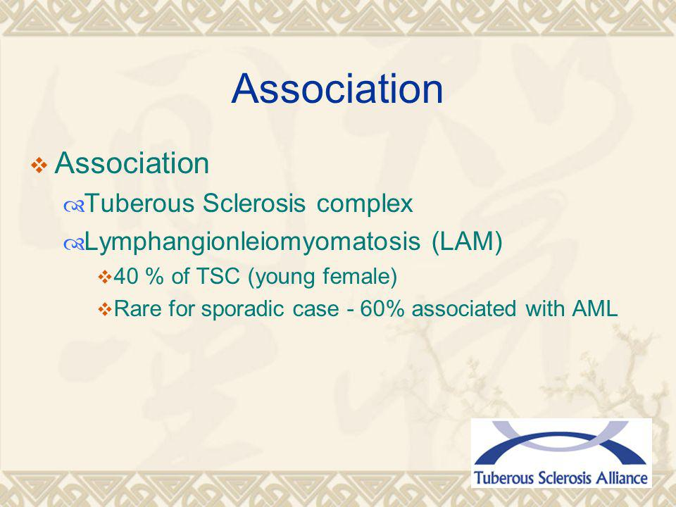Association  Association  Tuberous Sclerosis complex  Lymphangionleiomyomatosis (LAM)  40 % of TSC (young female)  Rare for sporadic case - 60% associated with AML