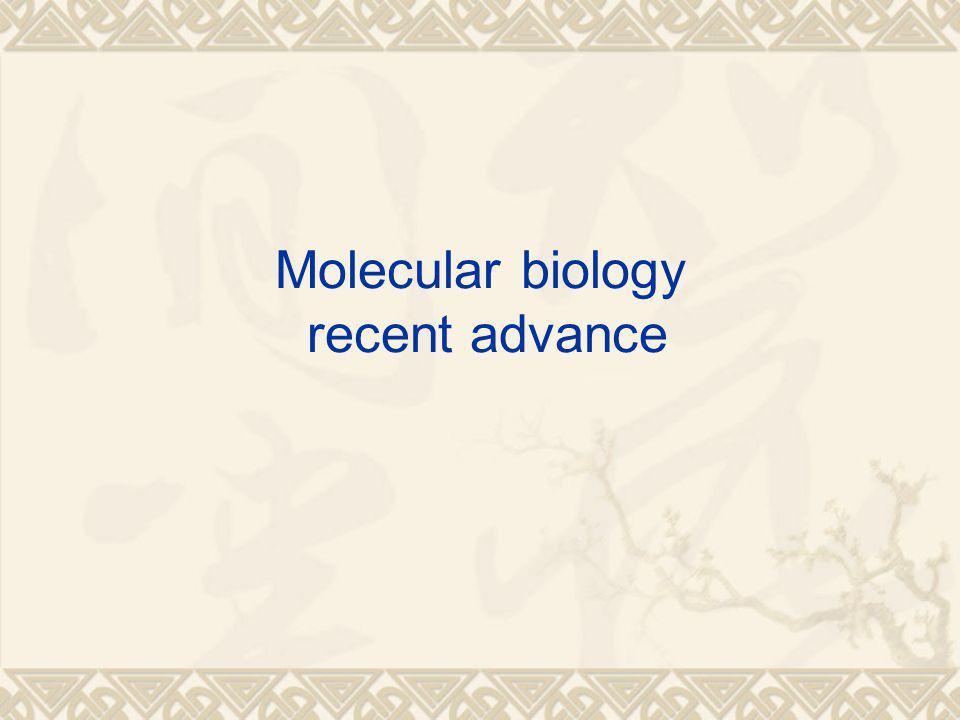 Molecular biology recent advance