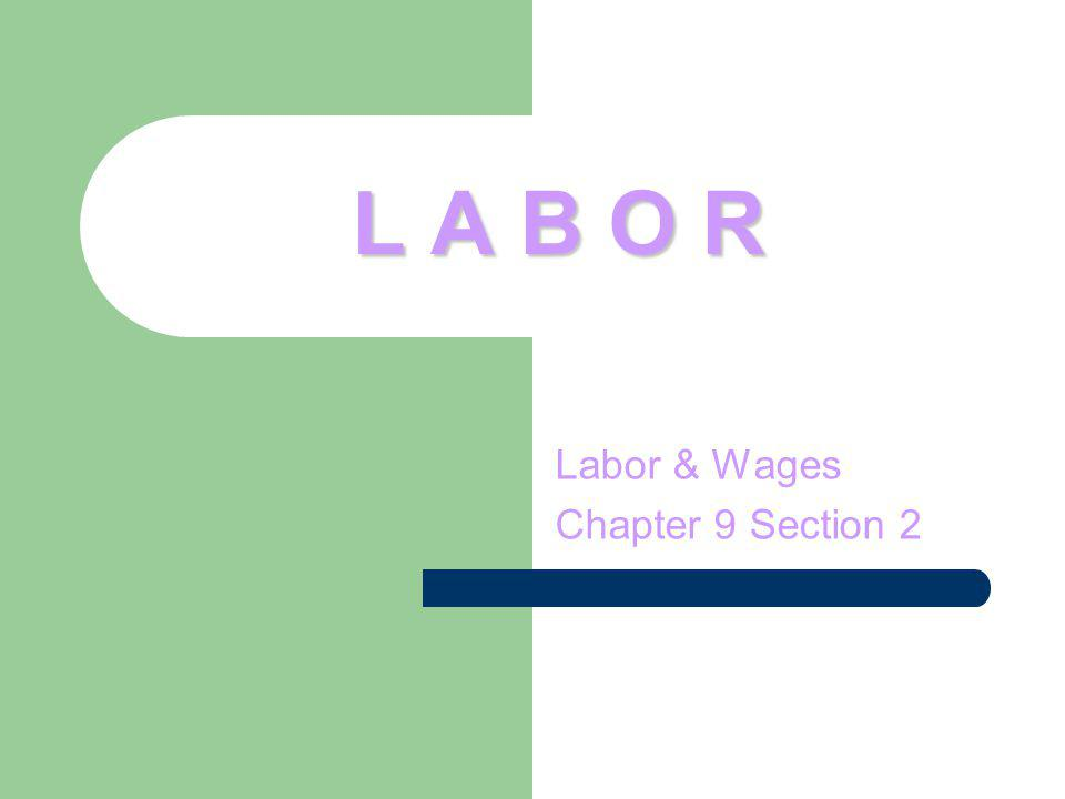 L A B O R Labor & Wages Chapter 9 Section 2