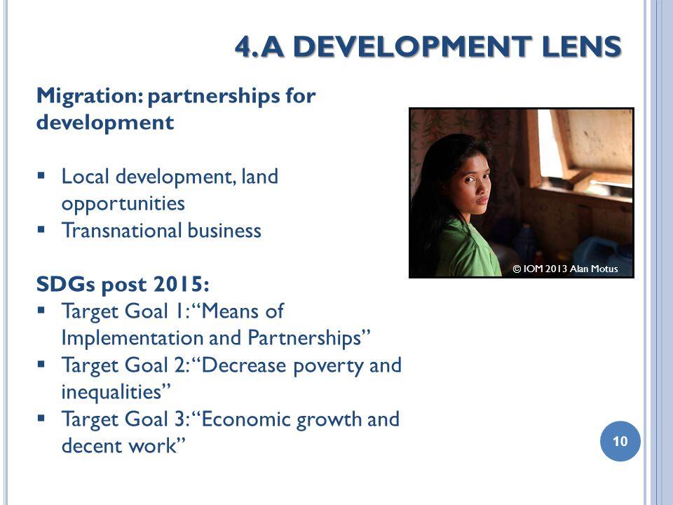 4. A DEVELOPMENT LENS 10 Migration: partnerships for development  Local development, land opportunities  Transnational business SDGs post 2015:  Ta