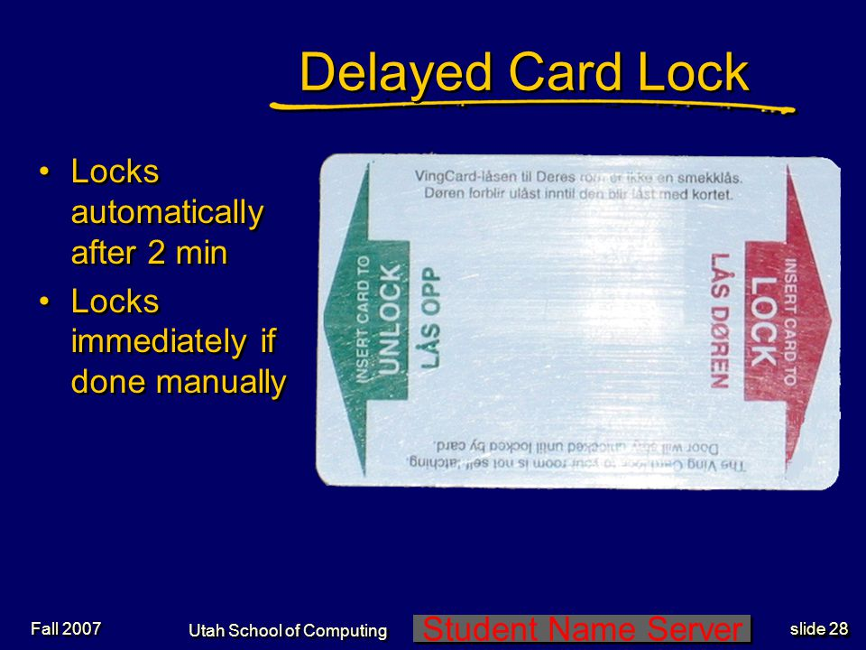 Student Name Server Utah School of Computing slide 27 Fall 2007 Standard Card Lock