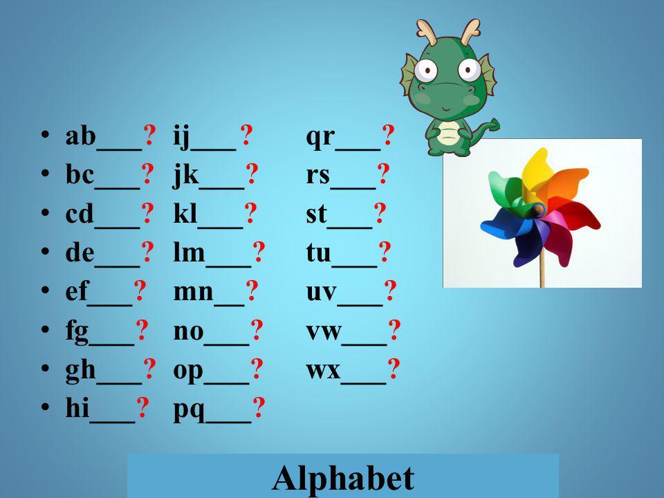 Alphabet ab___?ij___?qr___.bc___. jk___?rs___. cd___?kl___?st___.