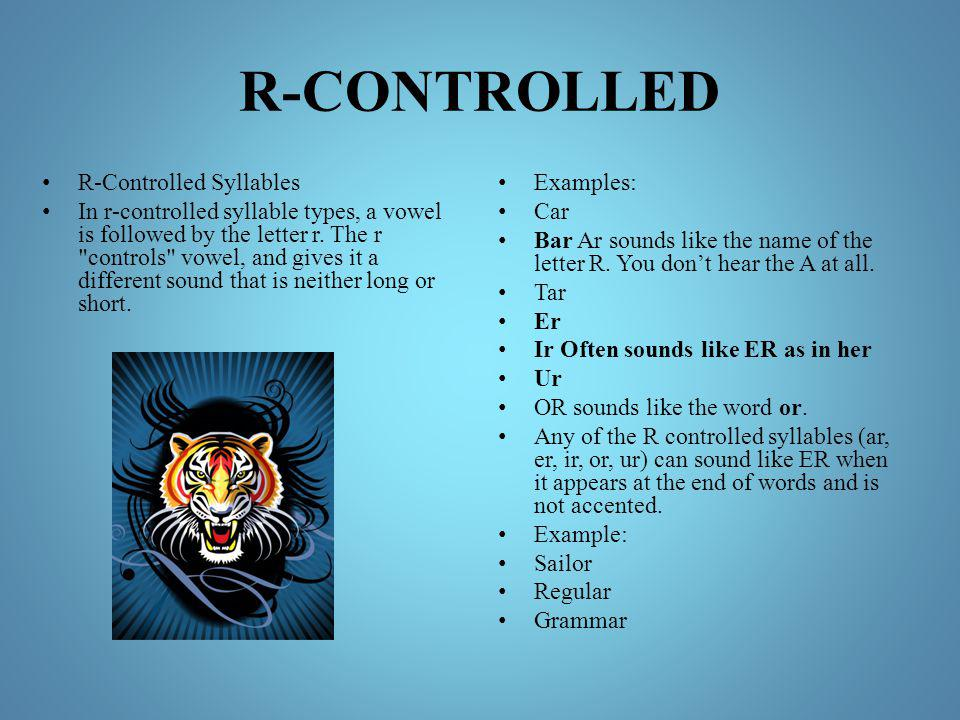 R-CONTROLLED R-Controlled Syllables In r-controlled syllable types, a vowel is followed by the letter r. The r