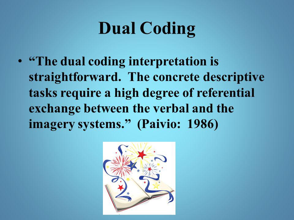 "Dual Coding ""The dual coding interpretation is straightforward. The concrete descriptive tasks require a high degree of referential exchange between t"