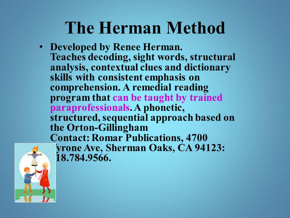 The Herman Method Developed by Renee Herman. Teaches decoding, sight words, structural analysis, contextual clues and dictionary skills with consisten