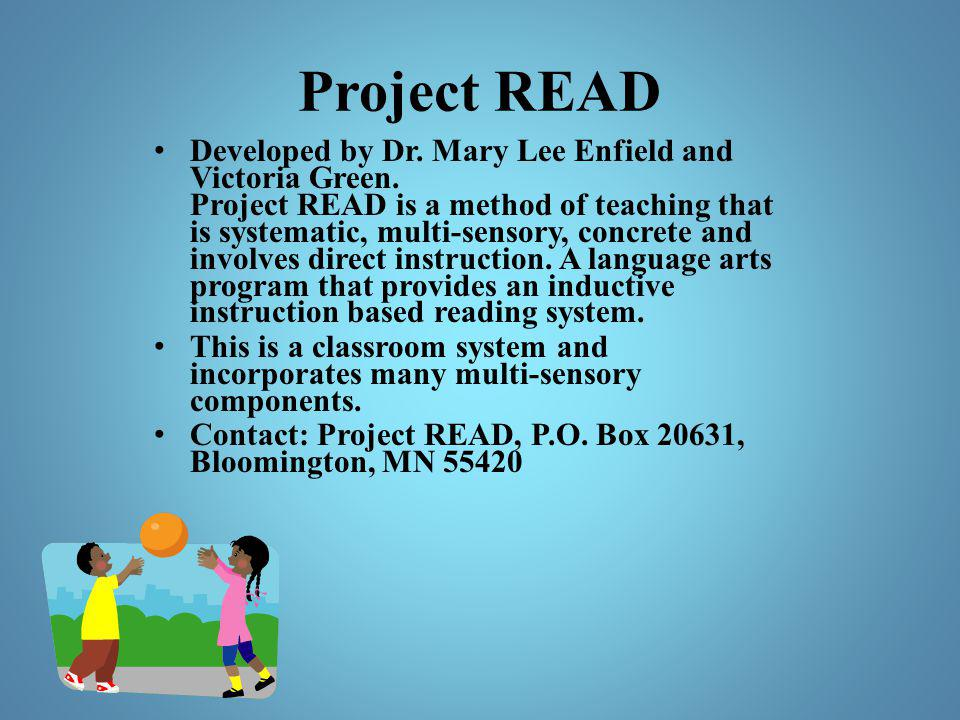 Project READ Developed by Dr. Mary Lee Enfield and Victoria Green. Project READ is a method of teaching that is systematic, multi-sensory, concrete an