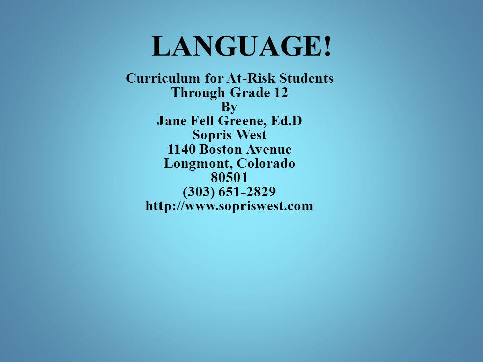 LANGUAGE! Curriculum for At-Risk Students Through Grade 12 By Jane Fell Greene, Ed.D Sopris West 1140 Boston Avenue Longmont, Colorado 80501 (303) 651
