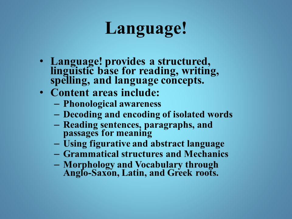 Language! Language! provides a structured, linguistic base for reading, writing, spelling, and language concepts. Content areas include: – Phonologica