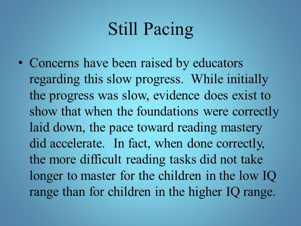 Still Pacing Concerns have been raised by educators regarding this slow progress. While initially the progress was slow, evidence does exist to show t
