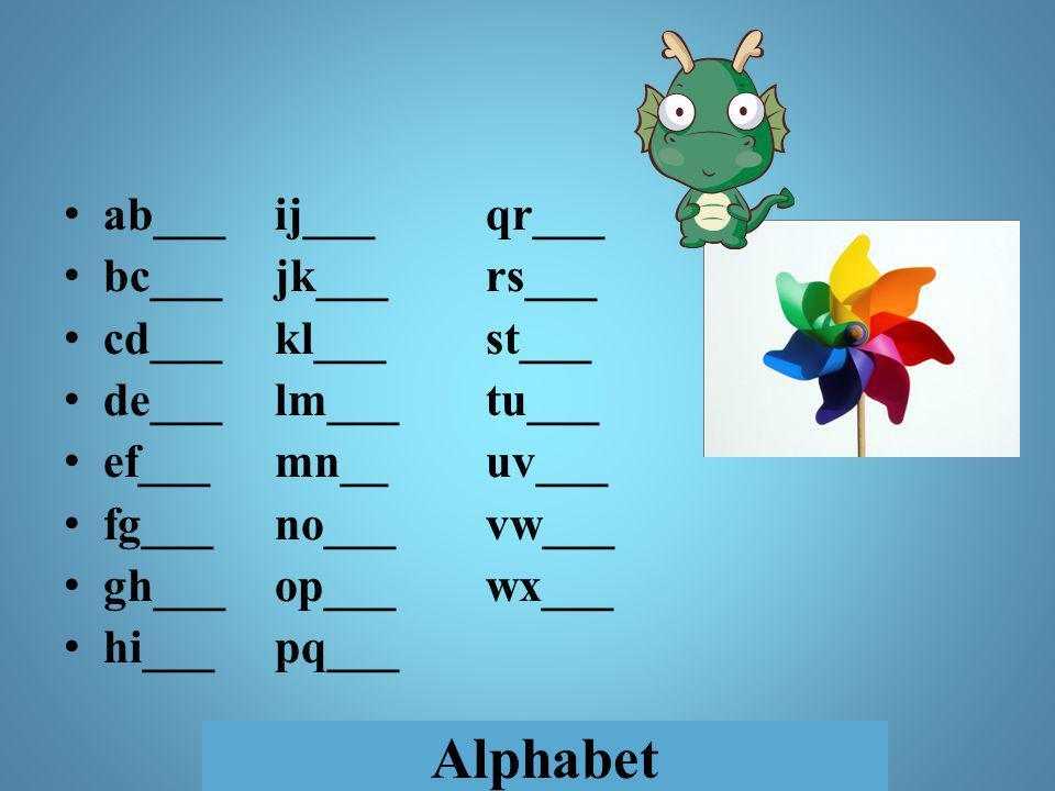 Alphabet ab___ij___qr___ bc___ jk___rs___ cd___kl___st___ de___lm___tu___ ef___mn__uv___ fg___no___vw___ gh___op___wx___ hi___pq___