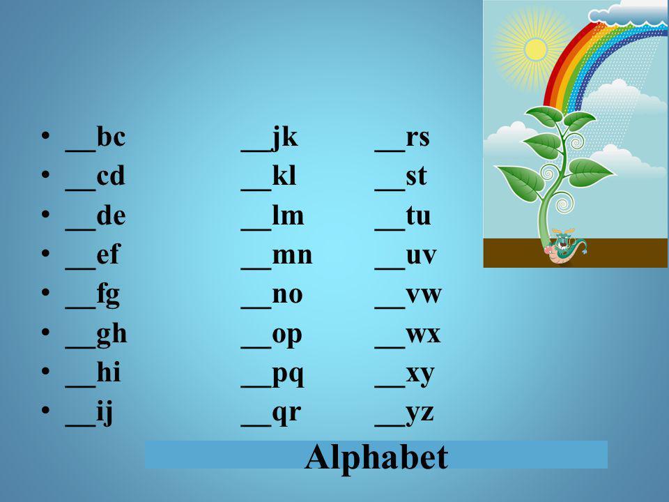 Alphabet __bc__jk__rs __cd__kl__st __de__lm__tu __ef__mn__uv __fg__no__vw __gh__op__wx __hi__pq__xy __ij__qr__yz