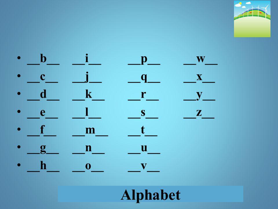 Alphabet __b____i____p____w__ __c____j____q____x__ __d____k____r____y__ __e____l____s____z__ __f____m____t__ __g____n____u__ __h____o____v__