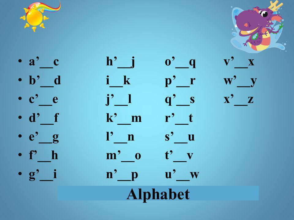 Alphabet a'__ch'__jo'__qv'__x b'__di__kp'__rw'__y c'__ej'__lq'__sx'__z d'__fk'__mr'__t e'__gl'__ns'__u f'__hm'__ot'__v g'__in'__pu'__w
