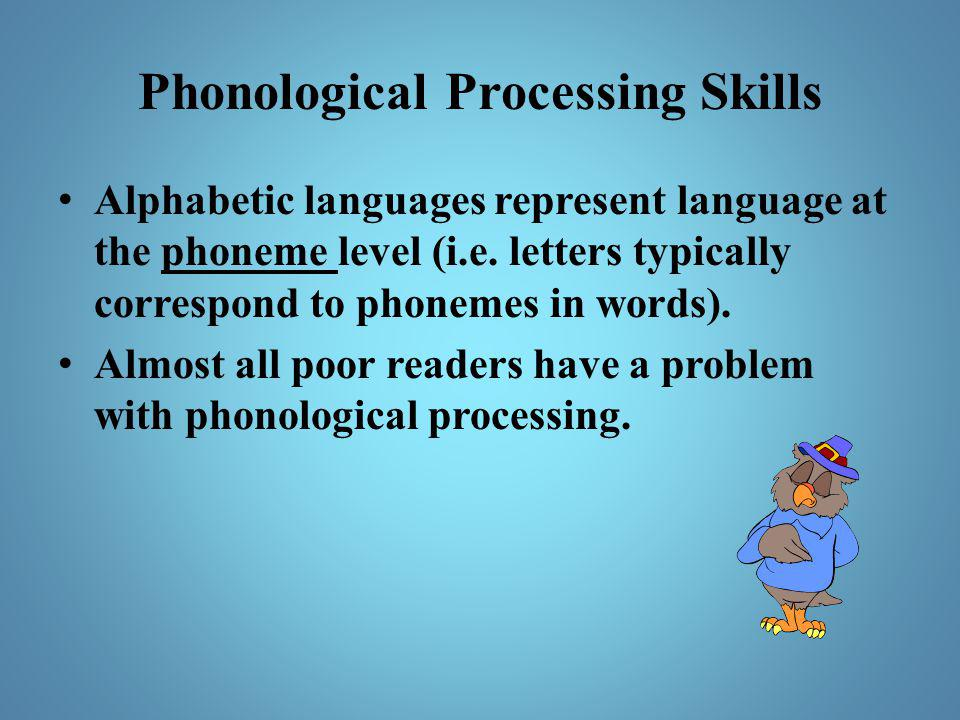 Phonological Processing Skills Alphabetic languages represent language at the phoneme level (i.e. letters typically correspond to phonemes in words).
