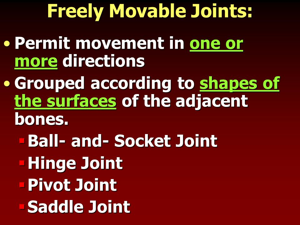 Freely Movable Joints: Permit movement in one or more directionsPermit movement in one or more directions Grouped according to shapes of the surfaces