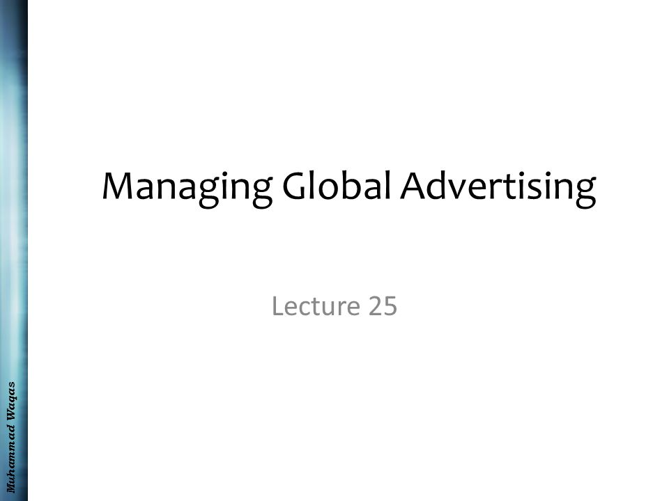 Muhammad Waqas Managing Global Advertising Lecture 25