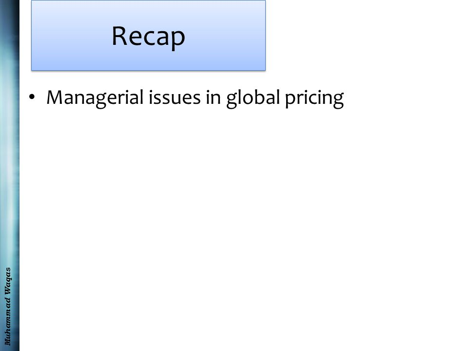 Muhammad Waqas Recap Managerial issues in global pricing