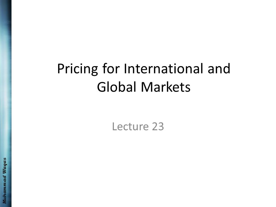 Muhammad Waqas Pricing for International and Global Markets Lecture 23