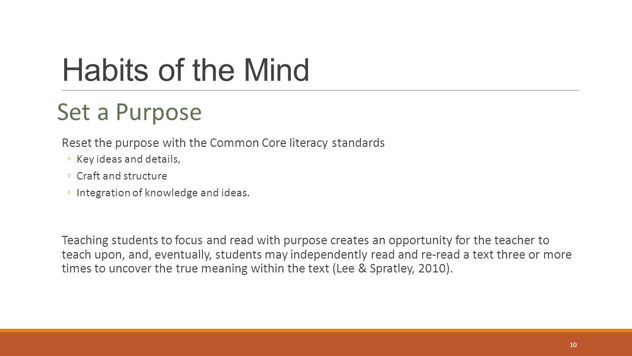 Habits of the Mind Set a Purpose Reset the purpose with the Common Core literacy standards ◦Key ideas and details, ◦Craft and structure ◦Integration o