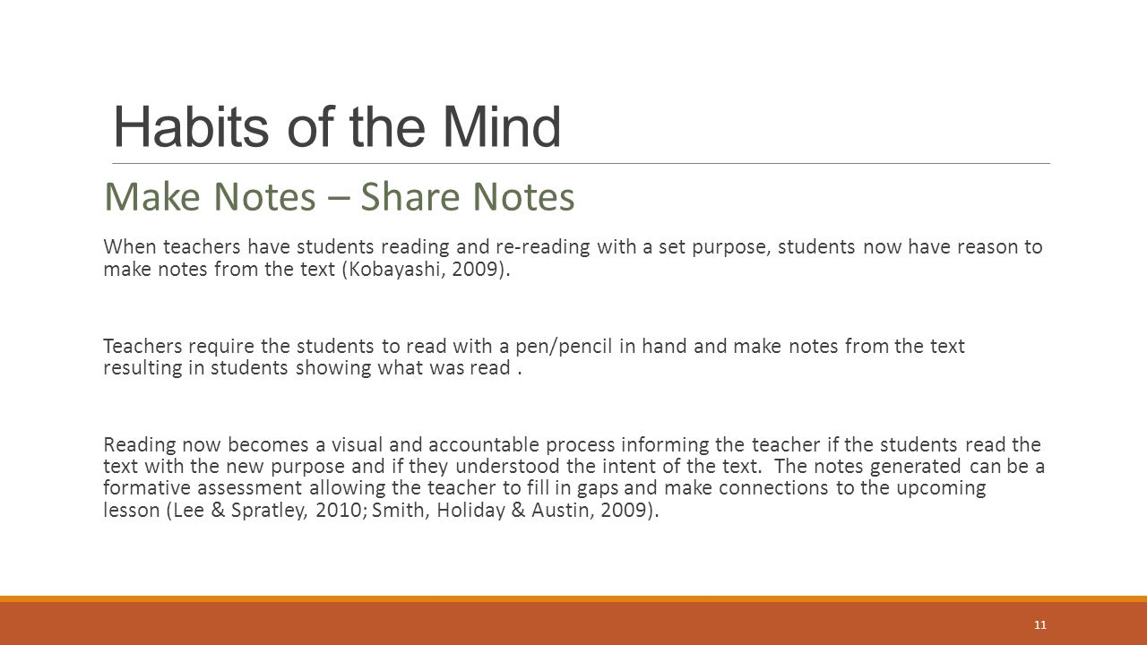 Habits of the Mind Make Notes – Share Notes When teachers have students reading and re-reading with a set purpose, students now have reason to make notes from the text (Kobayashi, 2009).