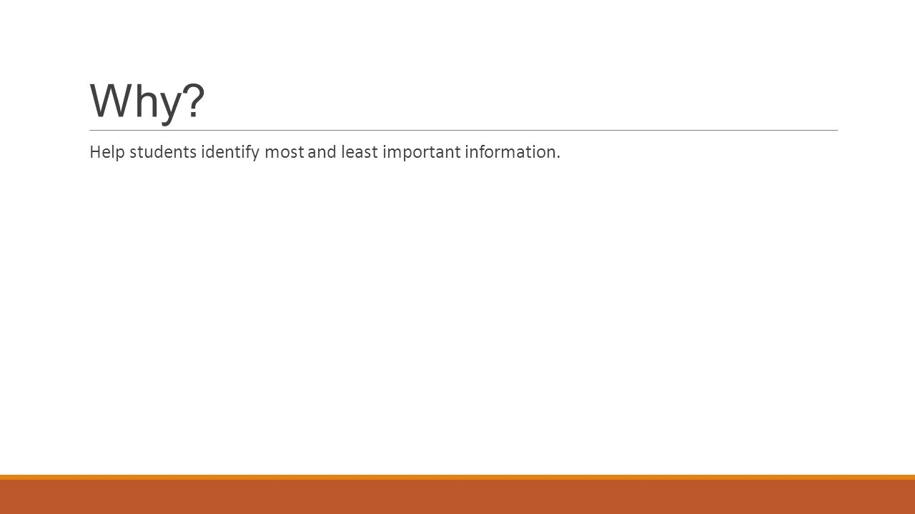 Why? Help students identify most and least important information.
