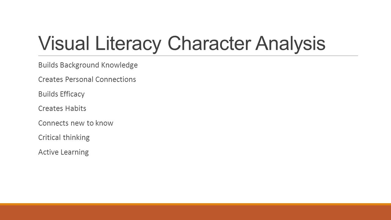 Visual Literacy Character Analysis Builds Background Knowledge Creates Personal Connections Builds Efficacy Creates Habits Connects new to know Critical thinking Active Learning