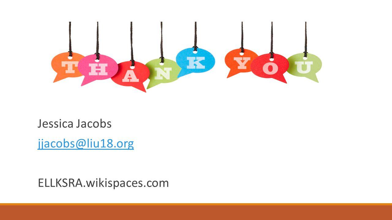 Jessica Jacobs jjacobs@liu18.org ELLKSRA.wikispaces.com